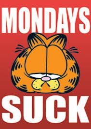 That they do. That they do indeed. And just about everything goes wrong on Mondays. Well..... not all the time. Things go wrong on many other days too. But Monday's especially.