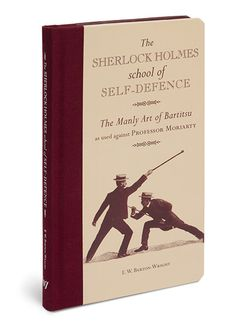 The Sherlock Holmes School of Self-Defence Book. Learn how to use a cane and/or a bicycle to defend yourself!