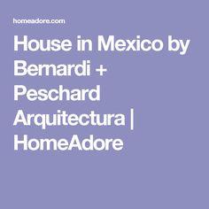House in Mexico by Bernardi + Peschard Arquitectura | HomeAdore