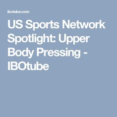 US Sports Network Spotlight: Upper Body Pressing - IBOtube