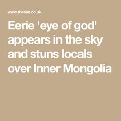 Eerie 'eye of god' appears in the sky and stuns locals over Inner Mongolia