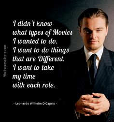 """""""I didn't know what types of movies I wanted to do. I want to do things that are different. I want to take my time with each role"""""""