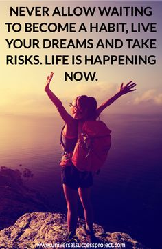 Never allow waiting to become a habit, live your dreams and take risks. Life is happening now. #presence #impact #confidence #sales #blog #career #focus #determination #mindset #ambition #success #hustle #entrepreneur #quote #love #work #amazing #motivation #life #universalsuccessproject