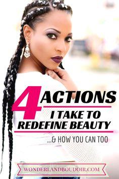 4 Actions I take everyday to #Redefine the standard of #beauty.  wwww.WonderlandBoudoir.com/blog