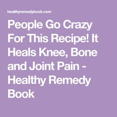 People Go Crazy For This Recipe! It Heals Knee, Bone and Joint Pain - Healthy Remedy Book Substance P, Knee Bones, Bone And Joint, Going Crazy, Herbal Remedies, Bodies, Herbalism, Healing, Cook