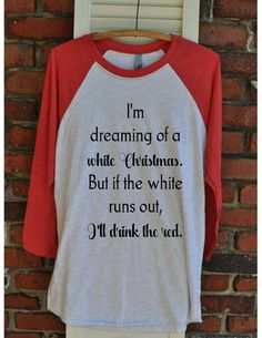 Hey, I found this really awesome Etsy listing at https://www.etsy.com/listing/481114103/funny-wine-shirt-im-dreaming-of-a-white