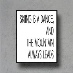 skiing is a dance typography ski home decor quote art print poster black white 8x10 skiing sport travel. $13.95, via Etsy.