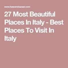 27 Most Beautiful Places In Italy - Best Places To Visit In Italy