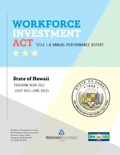 Front Cover of the Workforce Investment Act Title I-B Annual Performance Report for PY 2011. Download the full report at http://labor.hawaii.gov/wdc/files/2012/12/TitleIB_PY2011_final.pdf