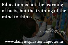 Education is not the learning of facts, but the training of the mind to think Great Quotes, Inspirational Quotes, Life Quotes To Live By, Positive Attitude, Love Words, Albert Einstein, Picture Quotes, Quotations, Mindfulness