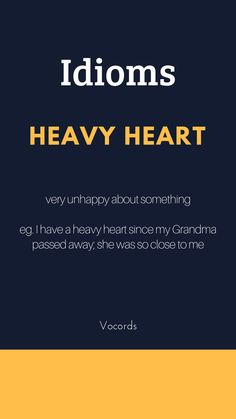 If you have a heavy heart. It means you're very sad about something.