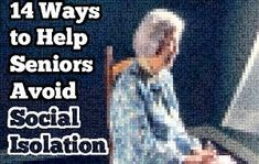 14 Ways to Help Seniors Avoid Social Isolation - This can apply not only to Seniors but those that living with a Chronic Illness as well such as myositis.  #myositis