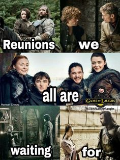 Reunions we are all waiting for, Game of Thrones.