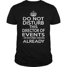 DIRECTOR OF EVENTS DO NOT DISTURB THIS I AM DISTURBED ENOUGH ALREADY T-Shirts, Hoodies. Check Price Now ==► https://www.sunfrog.com/LifeStyle/DIRECTOR-OF-EVENTS--DISTURB-T4-Black-Guys.html?id=41382