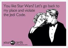 Violating the jedi code.. star wars pick up lines.. oh my!?