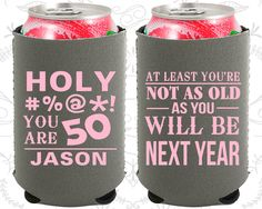 50th Birthday, 50th Neoprene Birthday, Holy, Not as Old as you will be next year, Neoprene Birthday Can Coolers (20122)