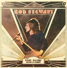 Every Picture Tells a Story-One of the Great 70's albums. I know rod Stewart may be a comic figure in some quarters. But even Rolling Stone magazine puts this in the Top Ten albums of the 70's and Top Fifty all time.