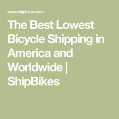 The Best Lowest Bicycle Shipping in America and Worldwide Bike Shipping, Bicycle, America, Summer, Bike, Summer Time, Bicycle Kick, Bicycles, Usa