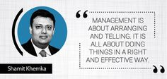 Management is about arranging and telling. It is all about doing things in a right and effective way. Read more at: http://www.synapseindia.website/homepage/shamit-khemka.shtml
