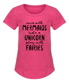 Take a look at this Day Dream Believers Raspberry 'Mermaids, Unicorns, Fairies' Tee - Girls today!