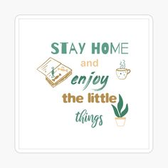 Stay home and enjoy the little things. Motivational quote for quarantine. by Olga Strogonova Inspirational Posters, Inspirational Message, Motivational Quotes, Journal Quotes, Home Quotes And Sayings, Positive Messages, Staying Positive, Stay Safe, Birthday Quotes