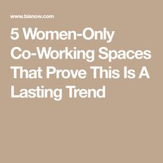 5 Women-Only Co-Working Spaces That Prove This Is A Lasting Trend