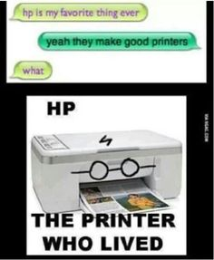 Hewlett Packard.. the printer who lived.. His parents were jammed by a powerful printer named Vaio-mort.