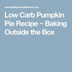 Low Carb Pumpkin Pie Recipe ~ Baking Outside the Box