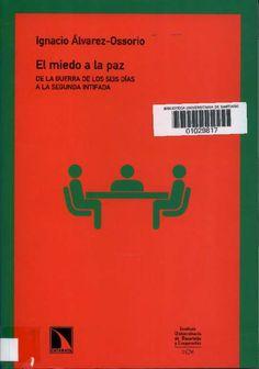 El miedo a la paz : de la guerra de los seis días a la segunda intifada / Ignacio Alvarez-Ossorio.  Madrid : Los Libros de la Catarata, D.L. 2001