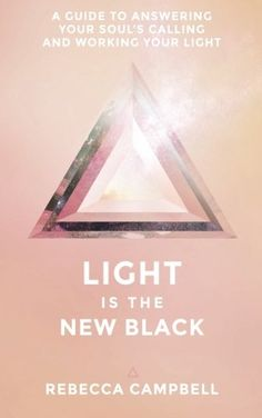 Light Is the New Black: A Guide to Answering Your Soul's Callings and Working Your Light by Rebecca Campbell http://www.amazon.com/dp/1401948502/ref=cm_sw_r_pi_dp_tLWMvb0BT17T7