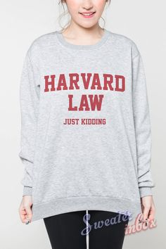 Harvard Law Just Kidding Sweaters Quotes School Shirt Long Sleeved Women Grey Jumper Shirt Unisex Tshirt Sweatshirt T-Shirt Size M