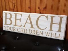 Beach Your Children Well Wood Sign 8x22 inches by SignsByTheBay