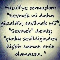 """When asked """"Is it better to love or to be loved?"""" Fuzuli answered: """"To love is better, because you can never be too sure that you are loved"""". Love Words, Beautiful Words, Ataturk Quotes, Alone Photography, Sad Movies, Good Sentences, Strong Love, Favorite Words, More Than Words"""