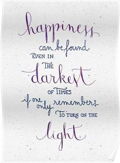 Happiness can be found even in the darkest of times Posters