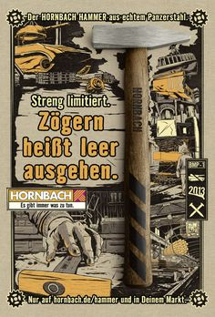 Read more: https://www.luerzersarchive.com/en/magazine/print-detail/hornbach-53455.html Hornbach The Hornbach hammer made from genuine armored steel. – Strictly limited. To hesitate means to be left empty-handed. Campaign for a hammer made of tank-grade steel available from DIY chain Hornbach. Tags: Guido Heffels,Hornbach,Heimat, Berlin,Teresa Jung,Sabina Hesse,Kai Heuser,Susanna Fill,Mirjam Kundt,Martijn Koster,Bendedikt Gansczyk