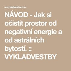 NÁVOD - Jak si očistit prostor od negativní energie a od astrálních bytostí. :: VYKLADVESTBY Lose Weight