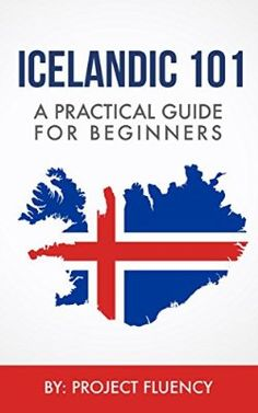 Icelandic: 101 A Practical Guide for Beginners: Speak Icelandic, Fast Language Learning, Beginners, (Norwegian, Swedish, Danish)