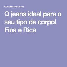 O jeans ideal para o seu tipo de corpo! Fina e Rica