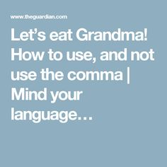 Let's eat Grandma! How to use, and not use the comma | Mind your language…