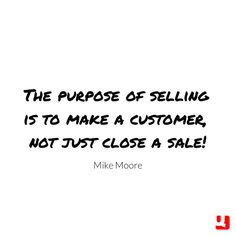 You can go broke making sales, but customers grow a business!
