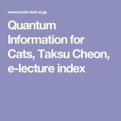 Quantum Information for Cats, Taksu Cheon, e-lecture index