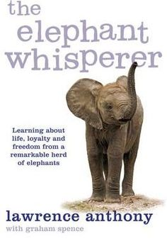 The Elephant Whisperer - Learning About Life, Loyalty and Freedom From a Remarkable Herd of Elephants (Paperback, Unabridged edition): Lawrence Anthony, Graham Spence: 9780330506687