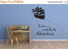 To live will be an awfully big adventure. Peter Pan Give your childs bedroom a touch of magic and adventure with this Peter Pan and Pirate ship