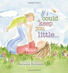 "If I Could Keep You Little... by Marianne Richmond  More of a Mom's book than a children's book. I bought one for myself and my future daughter in law's mom as a ""wedding"" gift."