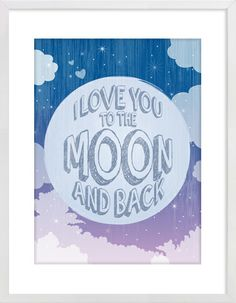 """I Love You To The Moon And Back"" Nursery Wall Print to brighten up your kid's room. Artwork prices start at $7.00. #nurserywallprints #iloveyoutothemoonandback #moon"