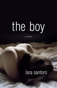 The Boy: A Novel by Lara Santoro — for fans of Fifty Shades looking for another passionate read!
