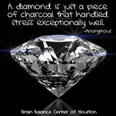 A #diamond is just a piece of #charcoal that handled #stress exceptionally well. –Anonymous #truth #keepgoing #motivation #Motivational #wordsofwisdom #motivationquote #diamonds #strength #Houston #Texas #TX #addressthecause #brainbalance #afterschoolprogram