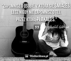 """Khalil Gibran - cytaty  """"Zapomnisz o osobie, z którą się śmiałeś, lecz nigdy nie zapomnisz o tej, przez którą płakałeś.""""  - Khalil Gibran I'm Fine, Sd, Quotations, Poems, Sisters, Thoughts, Motivation, Quotes, Magick"""