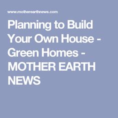 Planning to Build Your Own House - Green Homes - MOTHER EARTH NEWS