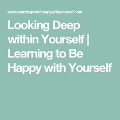 Looking Deep within Yourself | Learning to Be Happy with Yourself